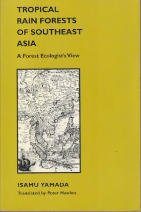 Tropical Rain Forests of Southeast Asia. A Forest Ecologist's View. ISAMU YAMADA
