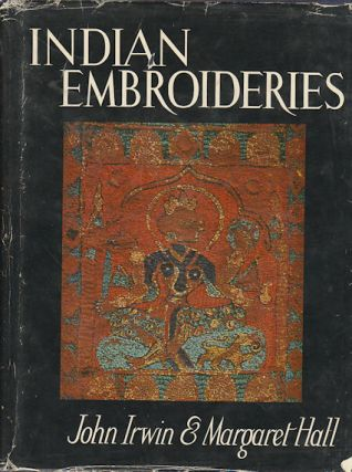 Indian Embroideries. JOHN IRWIN, MARGARET HALL