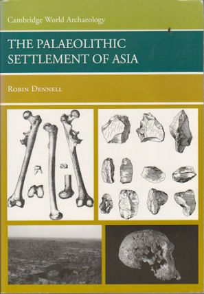 The Palaeolithic Settlement of Asia. ROBIN DENNELL