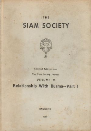 Selected Articles from The Siam Journal Volume V. Relationship with Burma - Part I. SIAM SOCIETY