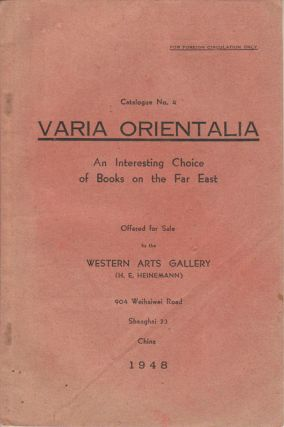 Varia Orientalia. An Interesting Choice of Books on the Far East. Offered for Sale by the Western...