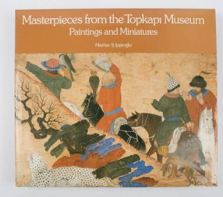 Masterpieces from the Topkapi Museum. Paintings and Miniatures. MAZHAR S. IPSIROGLU