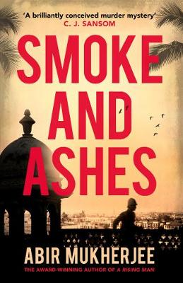 Smoke and Ashes. Sam Wyndham Book 3. ABIR MUKHERJEE