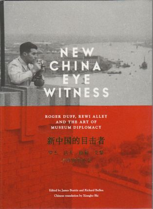 New China Eye Witness: Roger Duff, Rewi Alley and the Art of Museum Diplomacy....