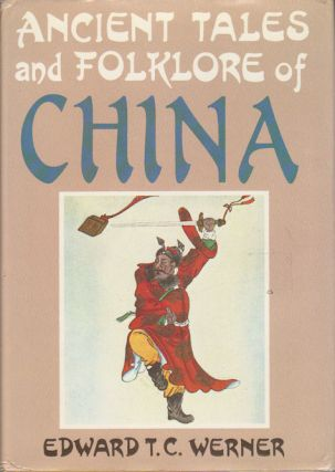 Ancient Tales and Folklore of China. EDWARD T. C. WERNER