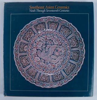 Southeast Asian Ceramics. Ninth Through Seventeenth Centuries. DEAN F. FRASCHE