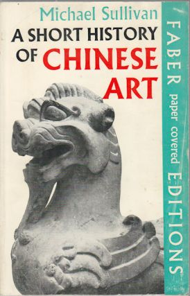 A Short History of Chinese Art. MICHAEL SULLIVAN