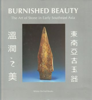 Burnished Beauty. The Art of Stone in Early Southeast Asia. CHRIS FRAPE