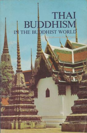 Thai Buddhism in the Buddhist World. A Survey of the Buddhist Situation Against a Historical...