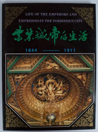 Life of Emperors and Empresses in the Forbidden City. 紫禁城帝后生活. 1644-1911. [Zi jin...