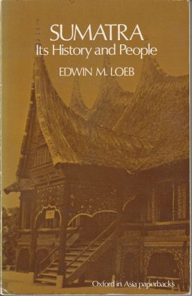 Sumatra. Its History and People. EDWIN LOEB