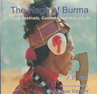 The Naga of Burma: Their Festivals, Customs and Way of Life. JAMIE SAUL