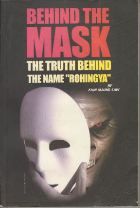 "Behind the Mask. The Truth Behind the Name ""Rohingya"" KHIN MAUNG SAW"