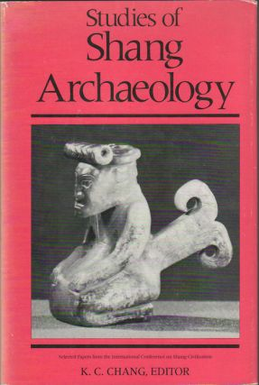 Studies of Shang Archaeology. Selected Papers from the International Conference on Shang...
