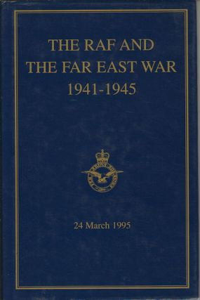 The RAF and the Far East War. 1941-1945. Bracknell Paper No.6. A Symposium on the Far East War....