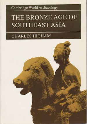 The Bronze Age of Southeast Asia. CHARLES HIGHAM, CARLA M., SINOPOLI, STEVEN, SHENNAN, TOM,...