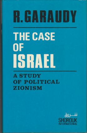 The Case of Israel. A Study of Political Zionism. ROGER GARAUDY