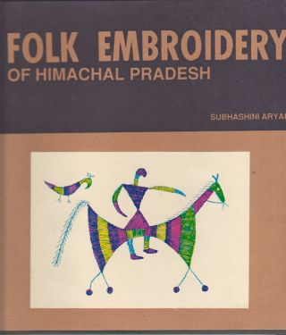Folk Embroidery of Himachal Pradesh. SUBHASHINI ARYAN