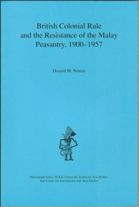 British Colonial Rule and the Resistance of the Malay Peasantry, 1900 - 1957. DONALD M. NONINI