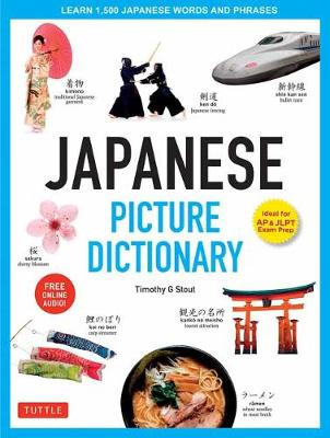 Japanese Picture Dictionary. Learn 1,500 Japanese Words and Phrases. TIMOTHY G. STOUT