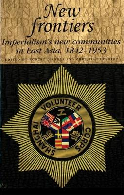 New Frontiers. Imperialism's New Communities in East Asia, 1842-1953. ROBERT AND CHRISTIAN...