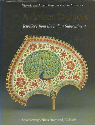A Golden Treasury. Jewellery from the Indian Subcontinent. SUSAN STRONGE, NIMA SMITH AND J. C. HARLE
