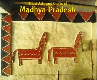 Tribal Arts and Crafts of Madhya Pradesh. AASHI AND SHAMPA SHAH MANOHAR, COORDINATING