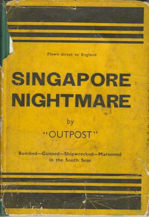 Singapore Nightmare. A Story of the Evacuation and an Escape to Australia. OUTPOST