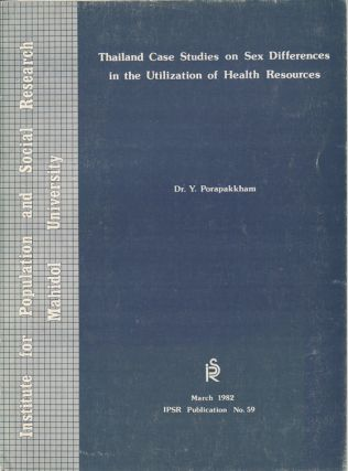 Thailand Case Studies on Sex Differences in the Utilization of Health Resources. Y. PORAPAKKHAM