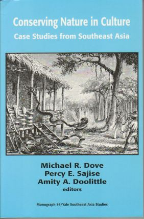Conserving Nature in Culture. Case Studies from Southeast Asia. MICHAEL R. DOVE, AND AMITY A....