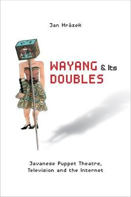 Wayang and Its Doubles Javanese Puppet Theatre, Television and the Internet. JAN MRAZEK