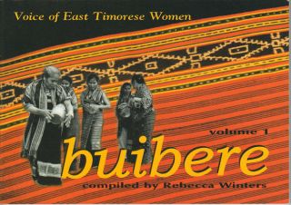 Buibere. Voice of East Timorese Women. Volume One. REBECCA WINTERS