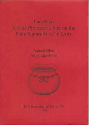 Lao Pako. A Late Prehistoric Site on the Nâm Ngum River in Laos. ANNA. ANNA KARLSTRÖM...