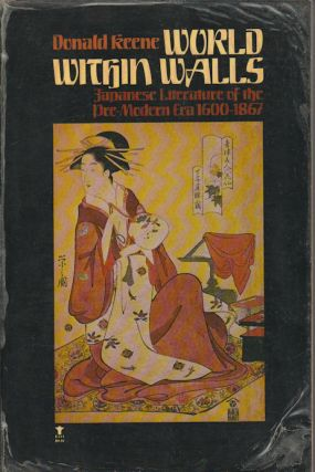 World Within Walls. Japanese Literature of the Pre-Modern Era, 1600-1867. DONALD KEENE