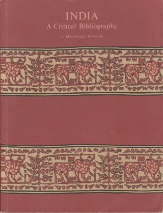 India. A Critical Bibliography. J. MICHAEL MAHAR