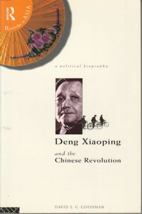 Deng Xiaoping and the Chinese Revolution. A political biography. DAVID S. G. GOODMAN