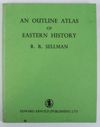 An Outline Atlas of Eastern History. R. R. SELLMAN