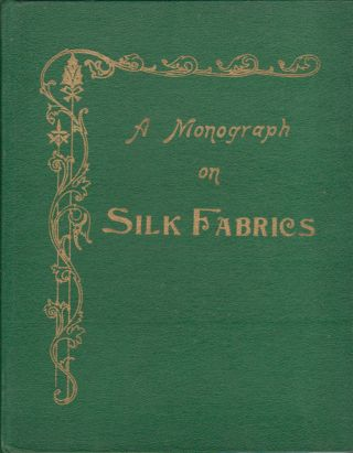 A Monograph on Silk Fabrics Produced in the North-Western Provinces and Oudh. A. YUSUF ALI