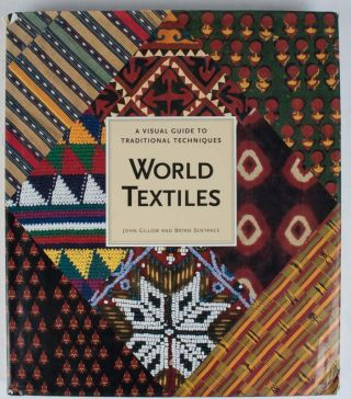 World Textiles. A Visual Guide to Traditional Techniques. JOHN. AND BRYAN SENTANCE GILLOW