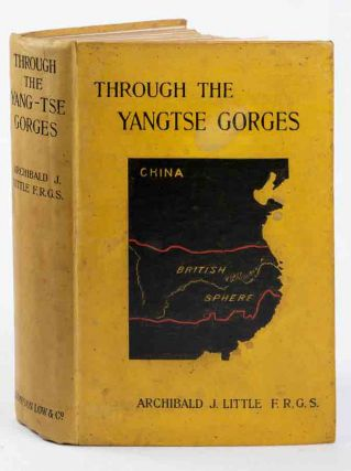 Through the Yang-Tse Gorges or Trade and Travel in Western China. ARCHIBALD JOHN LITTLE