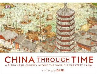 China Through Time. A 2,500 Year Journey along the World's Greatest Canal. DU FEI