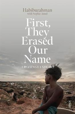 First, they Erased Our Name. A Rohingya Speaks. HABIBURAHMAN