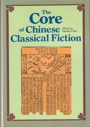 The Core of Chinese Classical Fiction. JIANING CHEN