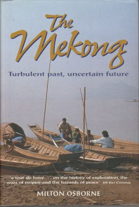 The Mekong. Turbulent Past, Uncertain Future. MILTON OSBORNE