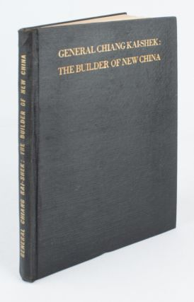 General Chiang Kai-Shek: The Builder of New China. TSUNG-HIS CHEN, WANG AN-TSIANG, WANG I-TING