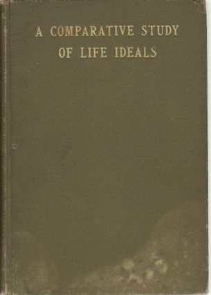 A Comparative Study of life Ideals. The Way of Decrease and Increase with Interpretations and...