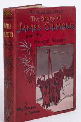 The Story of James Gilmour and the Mongol Mission. MRS OF TIENTSIN BRYSON, MARY