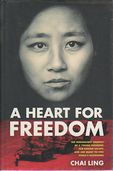 A Heart for Freedom. A Remarkable Journey of a Young Dissident, Her Daring Esacpe and Her Quest...