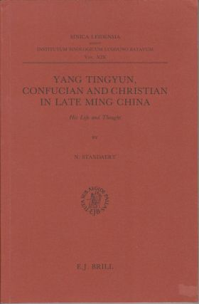 Yang Tingyun, Confucian and Christian in Late Ming China His Life and Thought. NICHOLAS STANDAERT