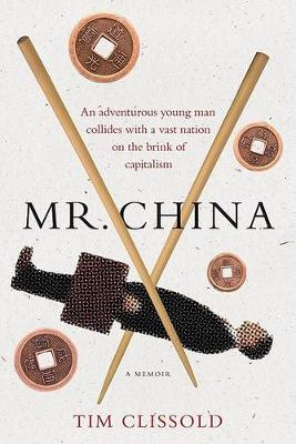 Mr China. A Memoir. An Adventurous Young Man Collides with a Vast Nation on the Brink of...